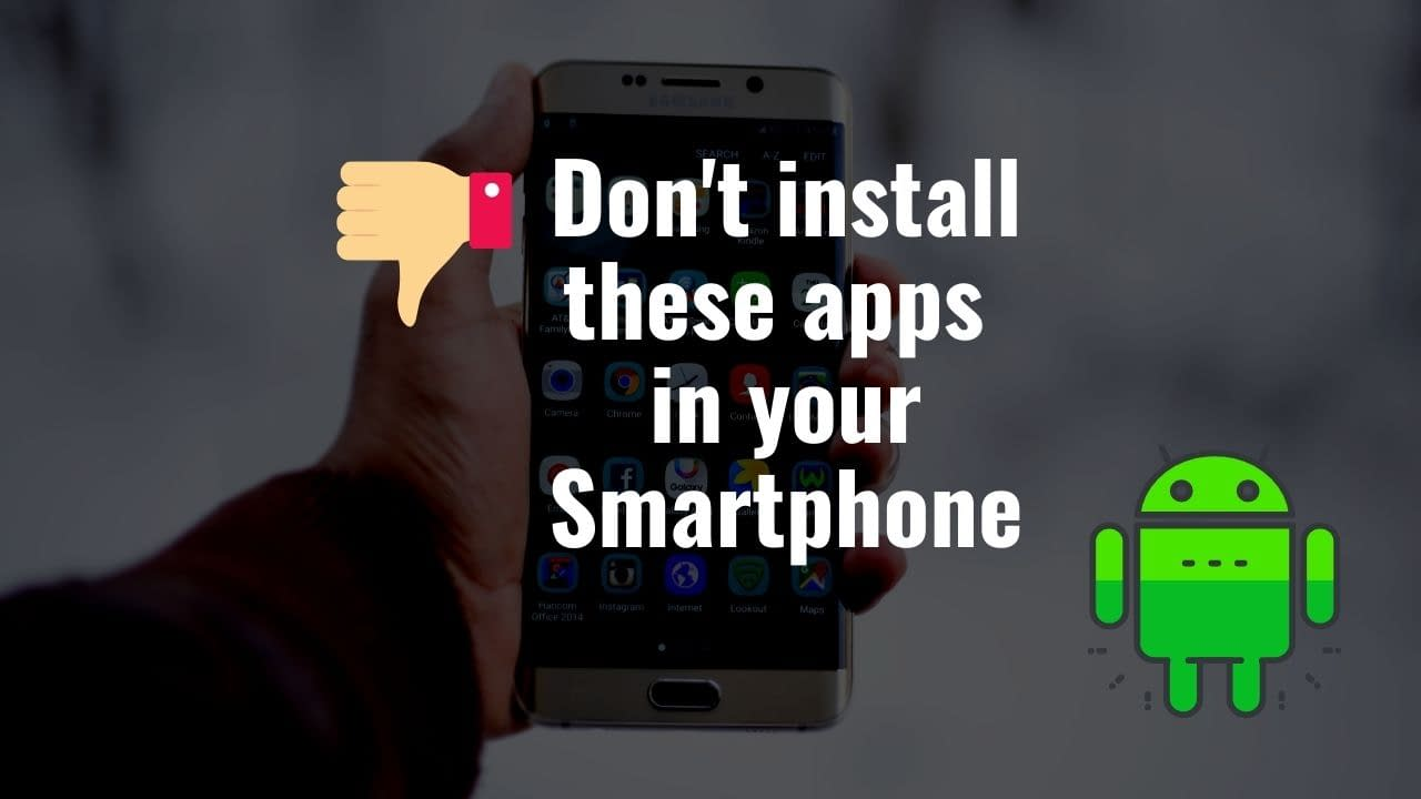 Don't install these apps in your Smartphone
