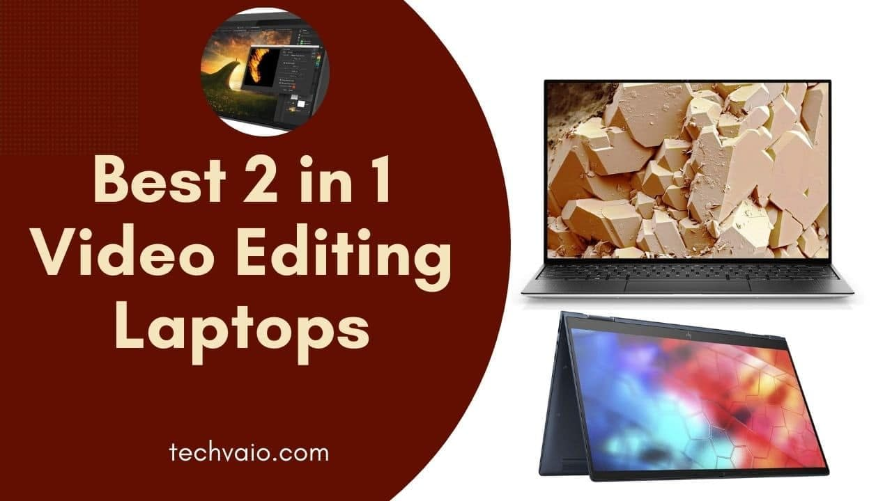 Top 10 Best 2 in 1 Laptop for Video editing – Best Video editing laptop in 2021