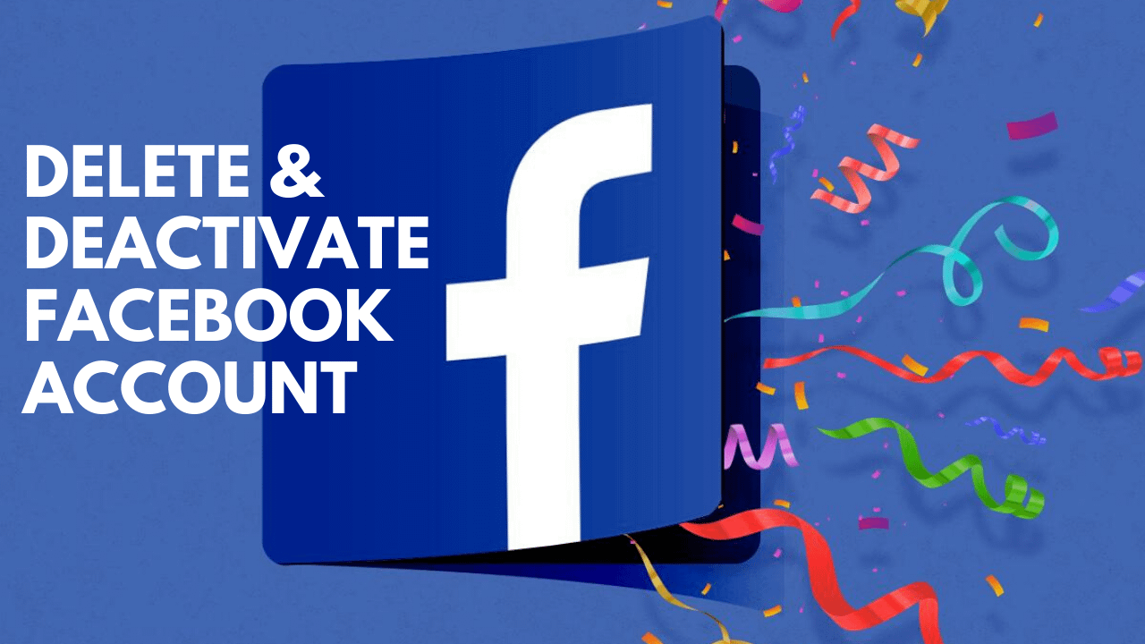 How to Delete and Deactivate Facebook Account