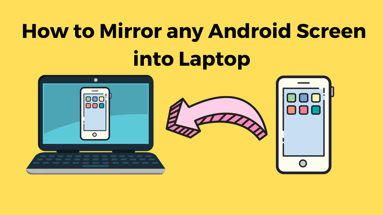 How to Mirror any Android Screen into Laptop